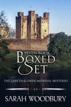 The Gareth and Gwen Medieval Mysteries Books 1-7 ebook by Sarah Woodbury