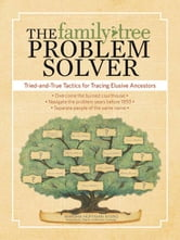 The Family Tree Problem Solver: Tried and True Tactics for Tracing Elusive Ancestors ebook by Marsha Hoffman Rising