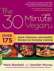 The 30-Minute Vegan - Over 175 Quick, Delicious, and Healthy Recipes for Everyday Cooking ebook by Mark Reinfeld,Jennifer Murray