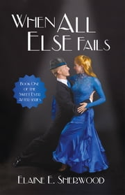 When All Else Fails - Book One of the Sweet Ever After series ebook by Elaine E. Sherwood