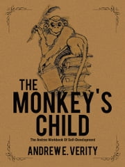 The Monkey's Child - The Andras Workbook Of Self-Development ebook by Andrew E. Verity