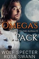 Omega's Pack ebook by Wolf Specter, Rosa Swann