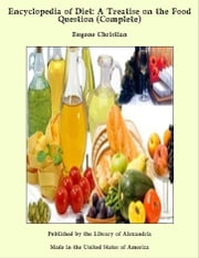 Encyclopedia of Diet: A Treatise on the Food Question (Complete) ebook by Eugene Christian