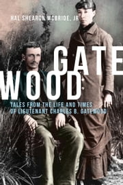 Gatewood: Tales From The Life and Times of Lieutenant Charles B. Gatewood ebook by McBride Jr, Hal Shearon