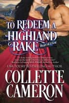 To Redeem a Highland Rake - A Historical Scottish Romance ebook by Collette Cameron