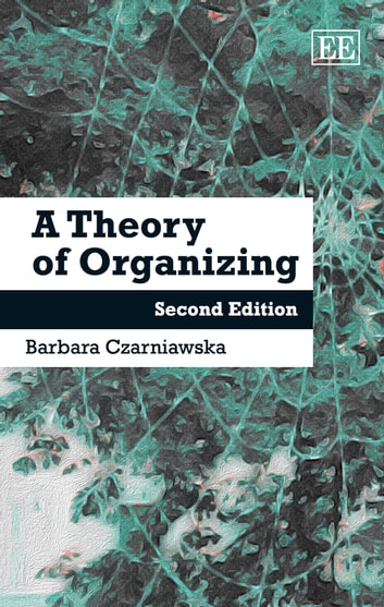 A Theory of Organizing - Second edition ebook by Czarniawska,B.