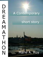 Dreamathon: A Contemporary Short Story ebook by Marie Roy