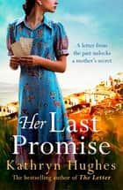 Her Last Promise - From the bestselling author of The Letter comes a gripping, page-turning mystery eBook by Kathryn Hughes