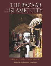 The Bazaar in the Islamic City - Design, Culture, and History ebook by