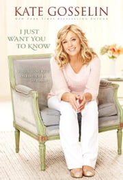 I Just Want You to Know - Letters to My Kids on Love, Faith, and Family ebook by Kate Gosselin