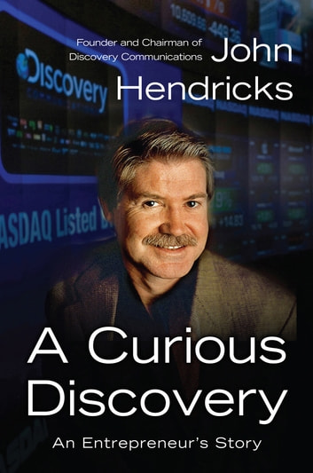 A Curious Discovery - An Entrepreneur's Story ebook by John S. Hendricks