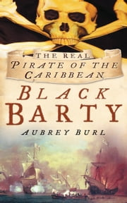 Black Barty - The Real Pirate of the Caribbean ebook by Aubrey Burl