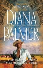 The Case of the Mesmerizing Boss (Mills & Boon M&B) ebook by Diana Palmer