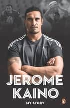 Jerome Kaino: My Story - My Story ebook by Jerome Kaino