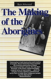 The Making of the Aborigines ebook by Bain Attwood