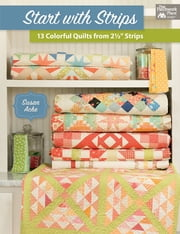 "Start with Strips - 13 Colorful Quilts from 2-1/2"" Strips ebook by Susan Ache"