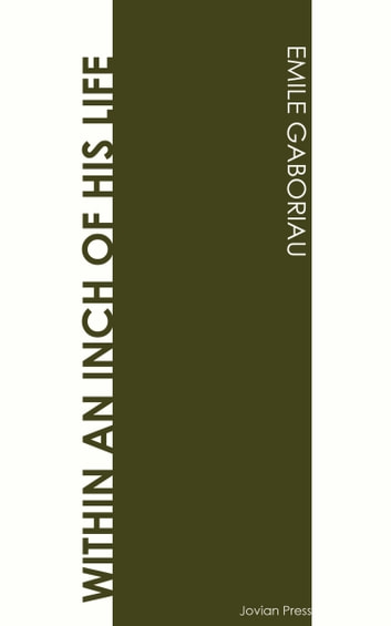 Within an Inch of His Life ebook by Emile Gaboriau