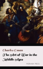 The Art of War in the Middle Ages ebook by Charles Oman