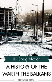 A History of the War in the Balkans 1991-2002 ebook by R. Craig Nation