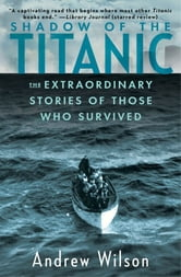 Shadow of the Titanic - The Extraordinary Stories of Those Who Survived ebook by Andrew Wilson
