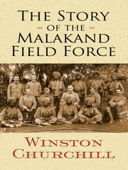 The Story of the Malakand Field Force ebook by Winston Churchill