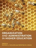 Organization and Administration in Higher Education ebook by Patrick J. Schloss,Kristina M. Cragg