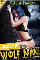 Ravaged by the Wolfman! ebook by