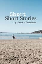 Short Short Stories ebook by Gene Zimmerman