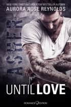 Until Love: Asher eBook by Aurora Rose Reynolds