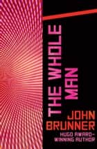 The Whole Man ebook by John Brunner