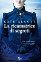 La ricamatrice di segreti ebook by Kate Alcott