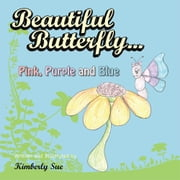 Beautiful Butterfly...Pink, Purple and Blue ebook by Kimberly Sue