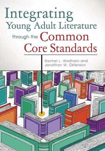 Integrating Young Adult Literature Through the Common Core Standards ebook by Rachel L. Wadham,Jon W. Ostenson