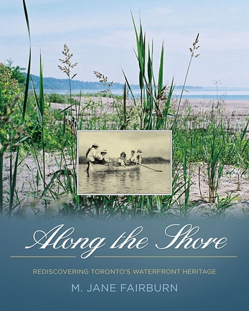 Along the Shore - Rediscovering Torontos Waterfront Heritage ebook by Jane Fairburn