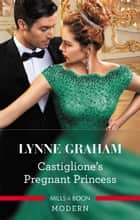 Castiglione's Pregnant Princess 電子書籍 by Lynne Graham