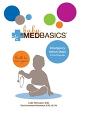 Baby Medbasics - Lifesaving Action Steps at Your Fingertips: Birth to One Year ebook by Luke Hermann,Tara Summers Hermann, RN, BSN
