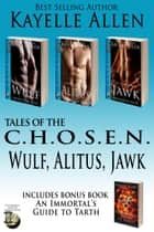 Tales of the Chosen Boxed Set: Wulf, Alitus, Jawk (Erotic Gay Scifi) ebook by Kayelle Allen