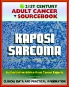 21st Century Adult Cancer Sourcebook: Kaposi Sarcoma - Clinical Data for Patients, Families, and Physicians ebook by Progressive Management