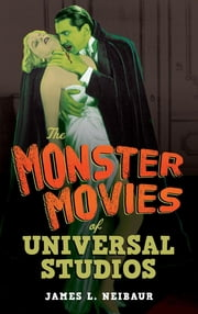 The Monster Movies of Universal Studios ebook by Kobo.Web.Store.Products.Fields.ContributorFieldViewModel