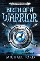 Birth of a Warrior ebook by Michael Ford
