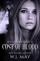 Cost of Blood - Bit-Lit Series, #2 ebook by W.J. May