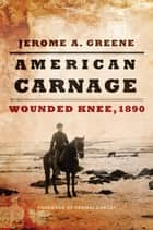 American Carnage - Wounded Knee, 1890 ebook by Jerome A. Greene, Thomas Powers