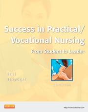 Success in Practical/Vocational Nursing - From Student to Leader ebook by Signe S. Hill,Helen Stephens Howlett
