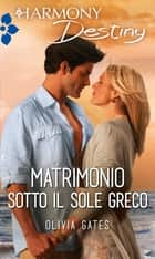 Matrimonio sotto il sole greco - Harmony Destiny ebook by Olivia Gates