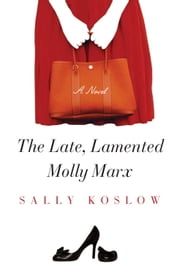 The Late, Lamented Molly Marx - A Novel ebook by Sally Koslow