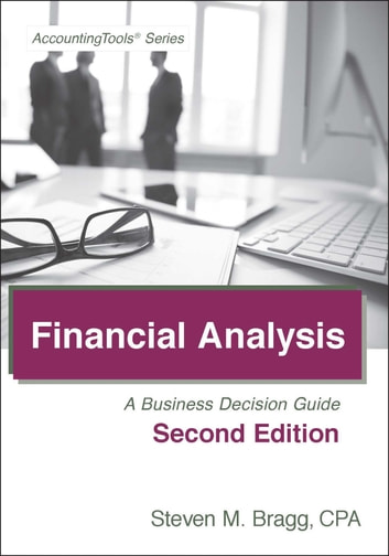 Financial Analysis: Second Edition - A Business Decision Guide ebook by Steven Bragg
