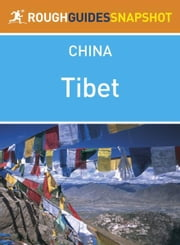 Tibet Rough Guides Snapshot China (includes Lhasa, Tsetang, Tsurphu, Namtso, the old southern road, Gyantse, the Friendship Highway and western Tibet) ebook by David Leffman,Simon Lewis,Mark South,Martin Zatko