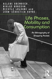Life Phases, Mobility and Consumption - An Ethnography of Shopping Routes ebook by Helene Brembeck,Niklas Hansson,Jean-Sébastien Vayre