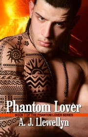 Phantom Lover (Book 1 of the Phantom Lover Series) ebook by A. J. Llewellyn
