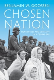 Chosen Nation - Mennonites and Germany in a Global Era ebook by Benjamin W. Goossen